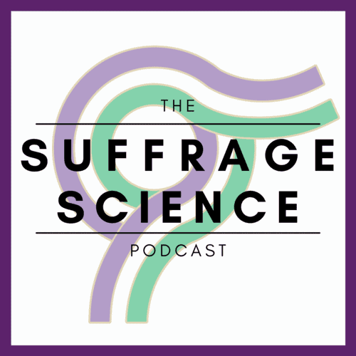 The Suffrage Science Podcast